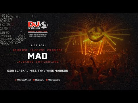 Igor Blaska, Miss Tyk & Vkee Madison Live For MAD, Switzerland as part of the #Top100Clubs Virtual W