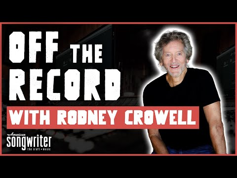 Off the Record with Rodney Crowell | American Songwriter Exclusive Interview