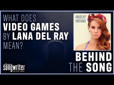 Video Games by Lana Del Rey   Behind The Song