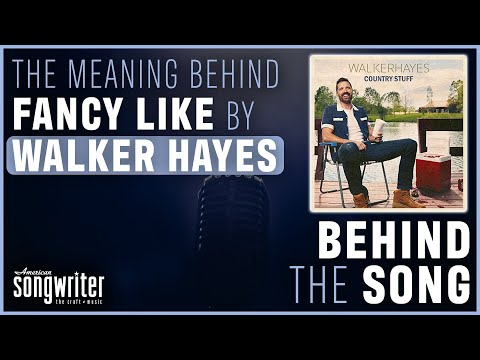 Fancy Like by Walker Hayes   Behind The Song