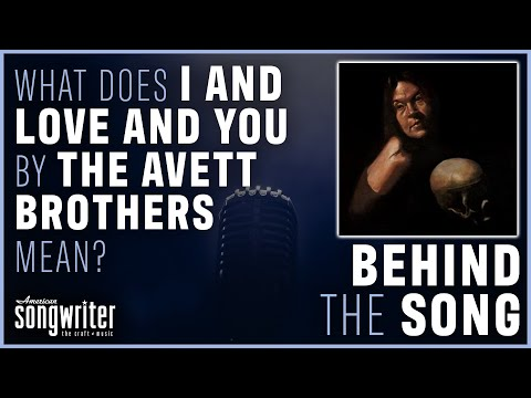 I And Love And You by The Avett Brothers | Behind the Song