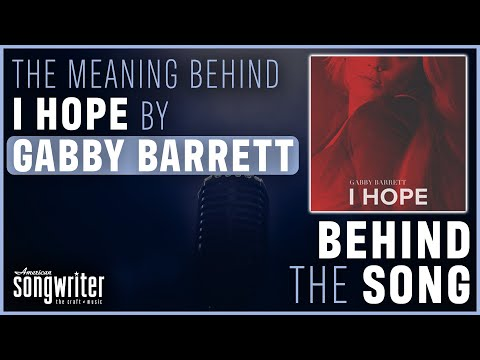 I Hope by Gabby Barrett | Behind the Song